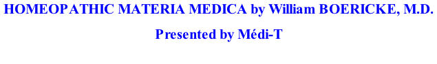 HOMEOPATHIC MATERIA MEDICA by William BOERICKE, M.D.   Presented by Médi-T