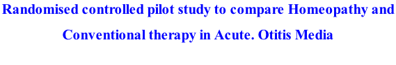 Randomised controlled pilot study to compare Homeopathy and  Conventional therapy in Acute. Otitis Media